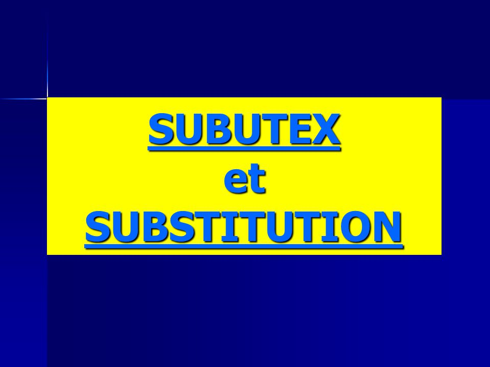 SUBUTEX et SUBSTITUTION