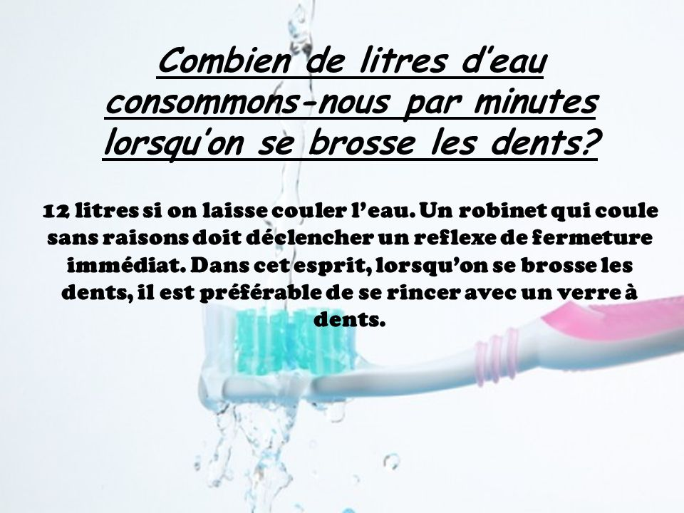 Combien de litres d'eau consommons-nous par minutes lorsqu'on se brosse les dents