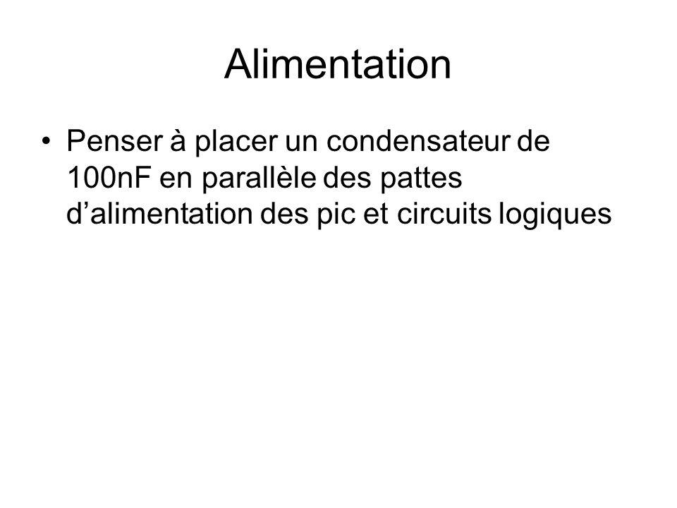 Alimentation Penser à placer un condensateur de 100nF en parallèle des pattes d'alimentation des pic et circuits logiques.