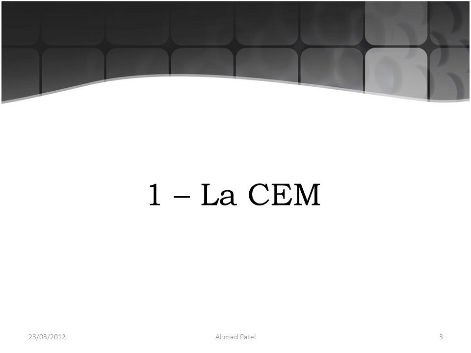 1 – La CEM 23/03/2012 Ahmad Patel