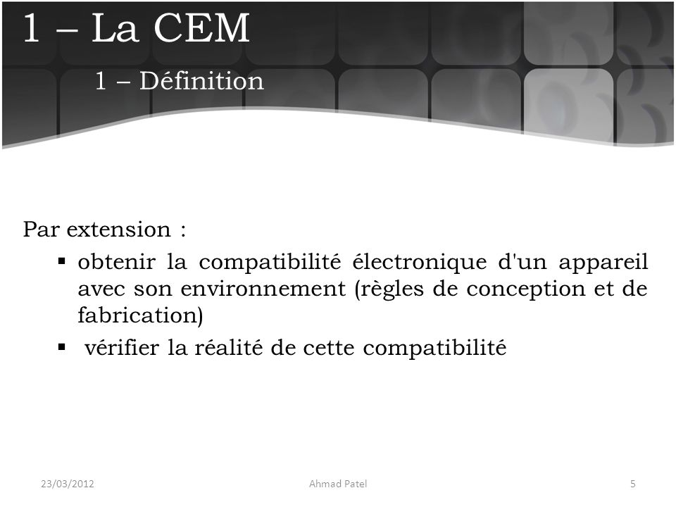 1 – La CEM 1 – Définition Par extension :