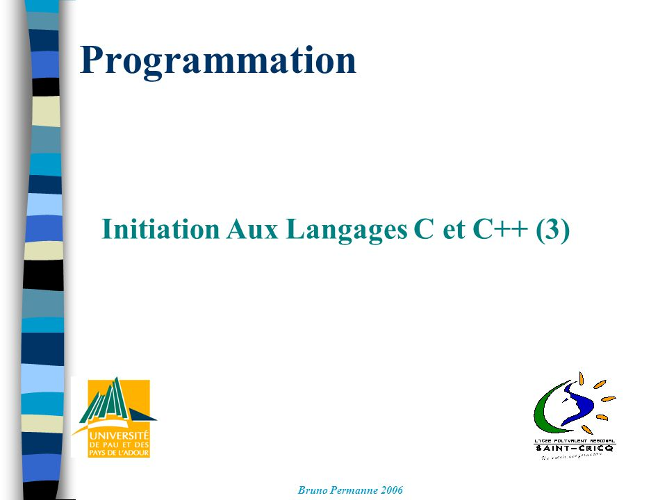 Programmation Initiation Aux Langages C et C++ (3) Bruno Permanne 2006