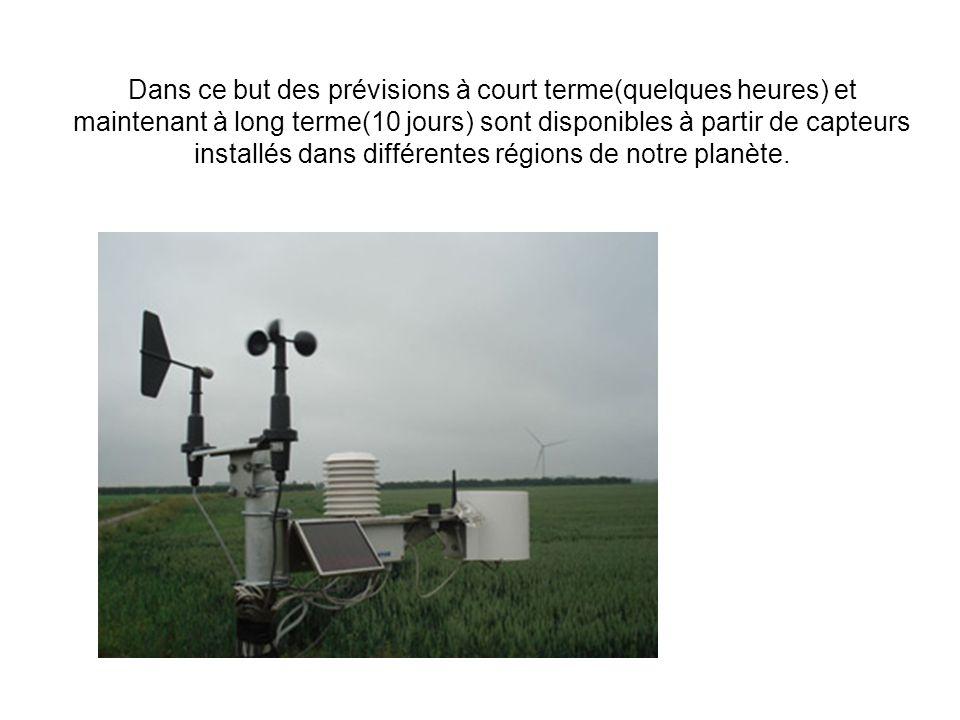 Dans ce but des prévisions à court terme(quelques heures) et maintenant à long terme(10 jours) sont disponibles à partir de capteurs installés dans différentes régions de notre planète.