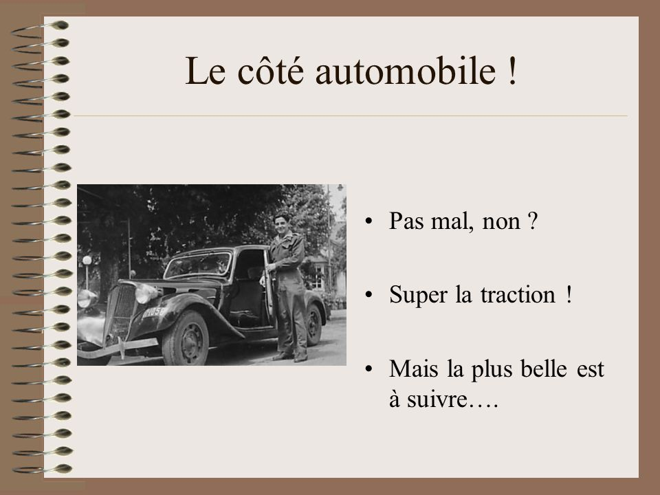 Le côté automobile ! Pas mal, non Super la traction !
