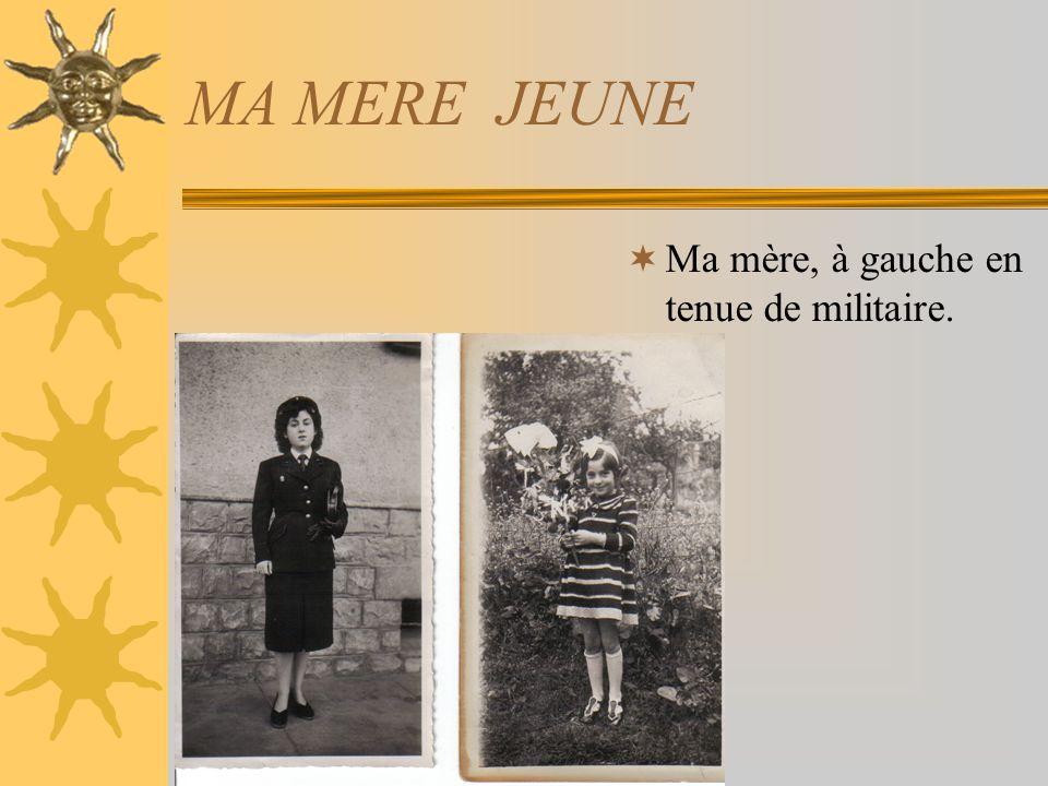 MA MERE JEUNE Ma mère, à gauche en tenue de militaire.
