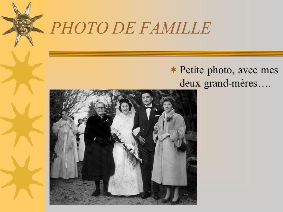PHOTO DE FAMILLE Petite photo, avec mes deux grand-mères….