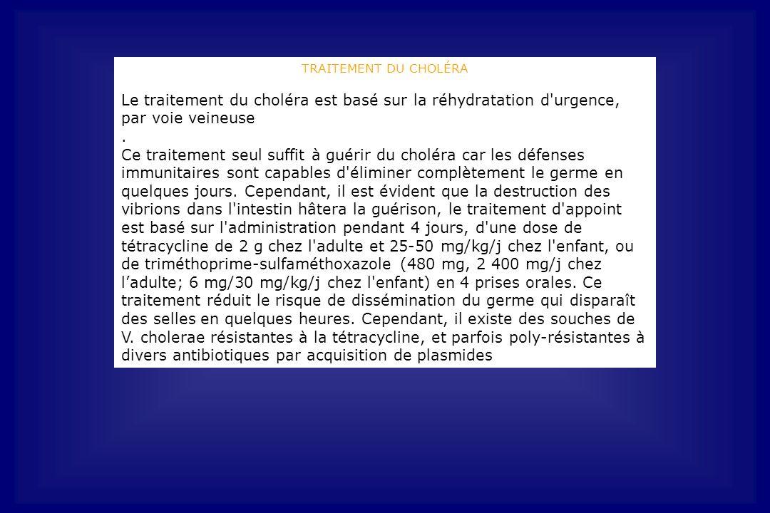 TRAITEMENT DU CHOLÉRA Le traitement du choléra est basé sur la réhydratation d urgence, par voie veineuse.