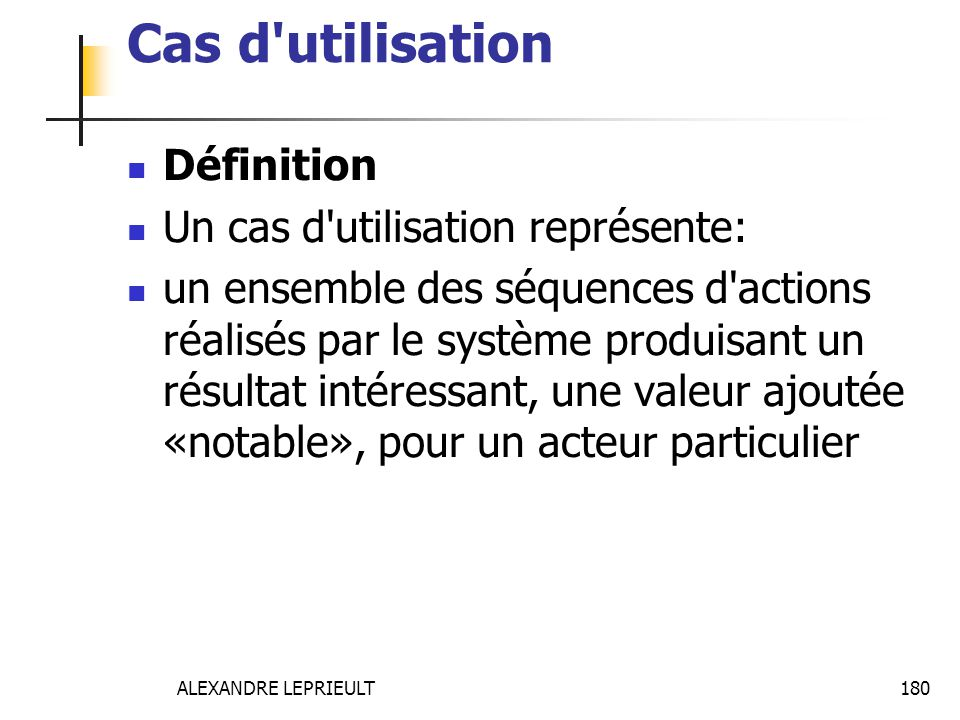 Cas d utilisation Définition Un cas d utilisation représente: