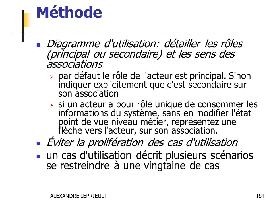 Méthode Diagramme d utilisation: détailler les rôles (principal ou secondaire) et les sens des associations.