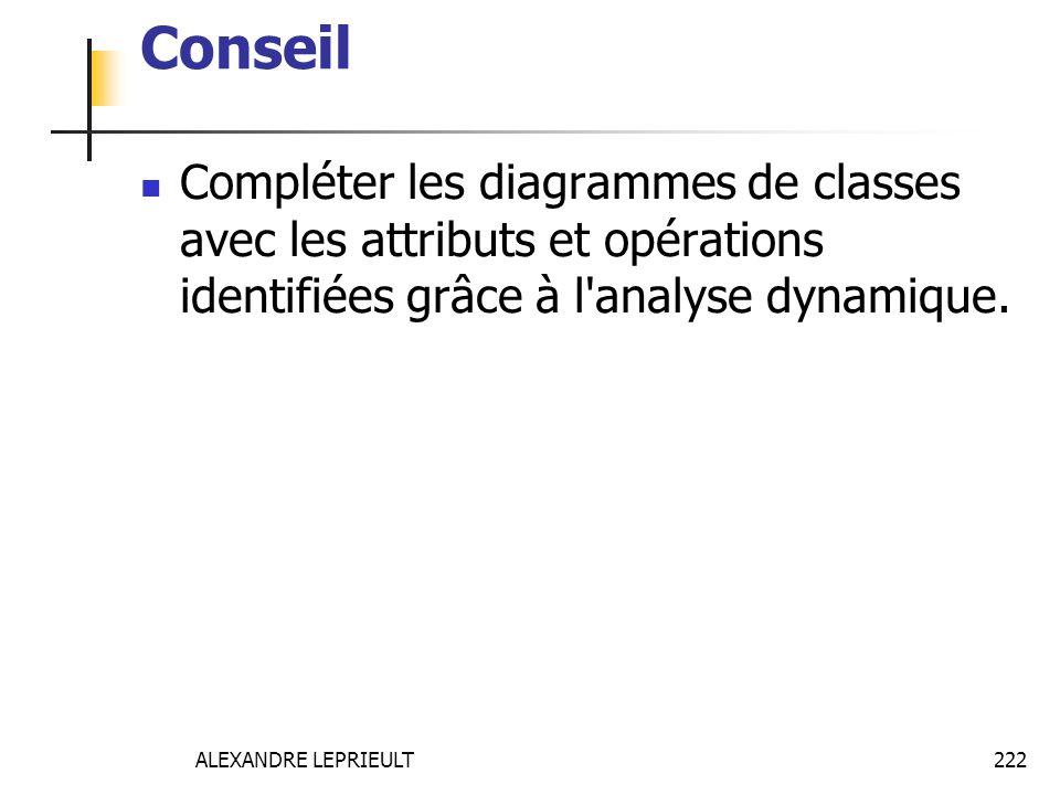 Conseil Compléter les diagrammes de classes avec les attributs et opérations identifiées grâce à l analyse dynamique.