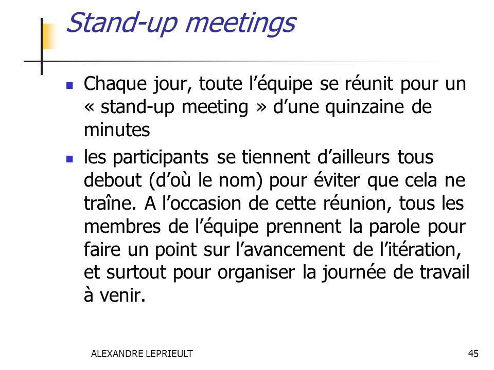 Stand-up meetings Chaque jour, toute l'équipe se réunit pour un « stand-up meeting » d'une quinzaine de minutes.