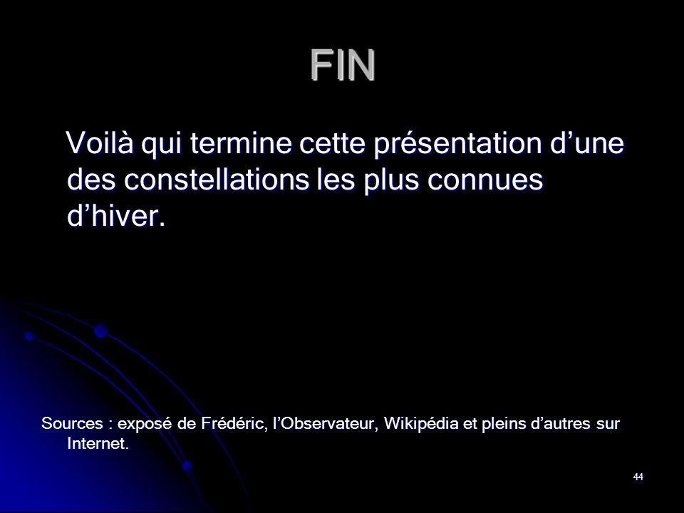 FIN Voilà qui termine cette présentation d'une des constellations les plus connues d'hiver.