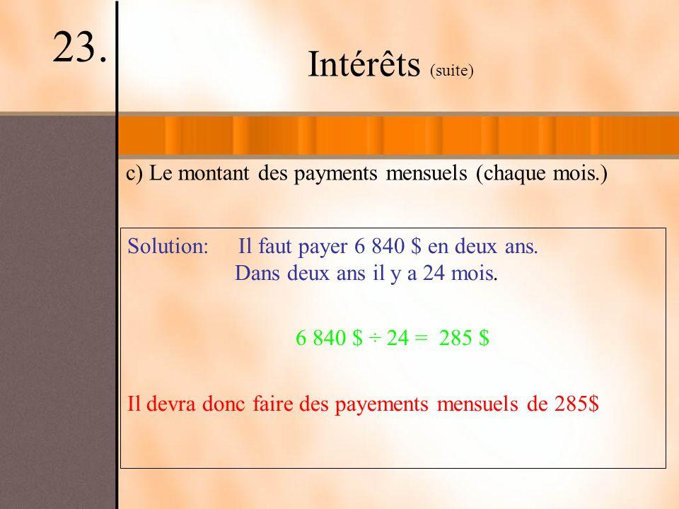 23. Intérêts (suite) c) Le montant des payments mensuels (chaque mois.)