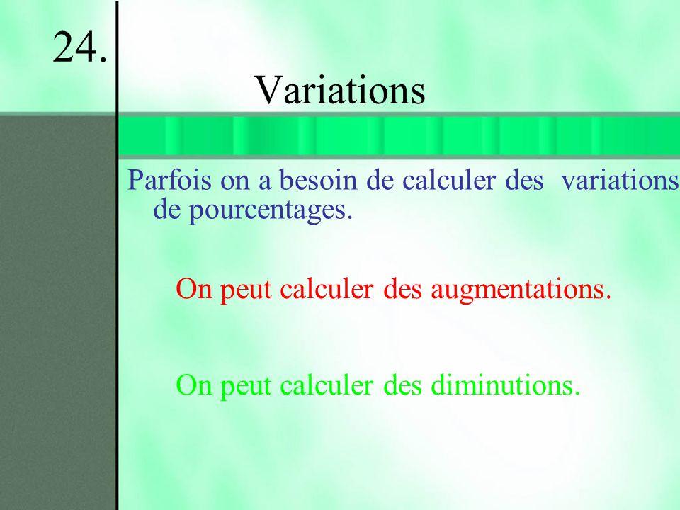 24. Variations. Parfois on a besoin de calculer des variations de pourcentages. On peut calculer des augmentations.