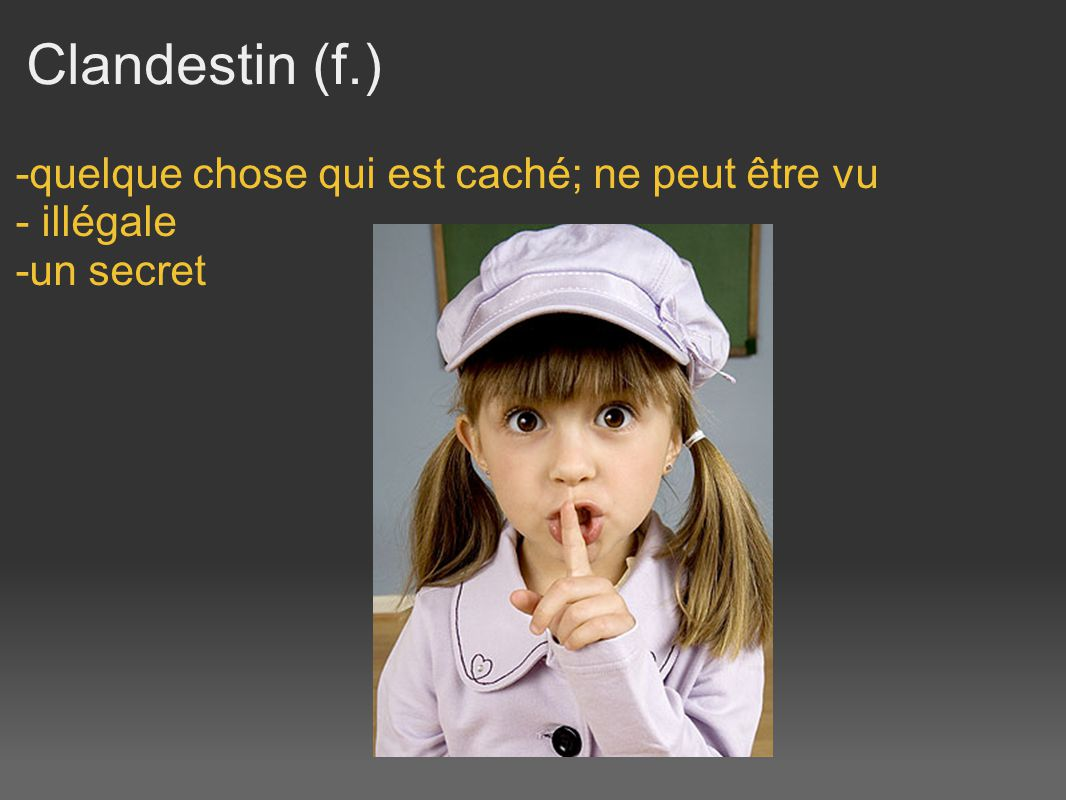 Clandestin (f.) -quelque chose qui est caché; ne peut être vu