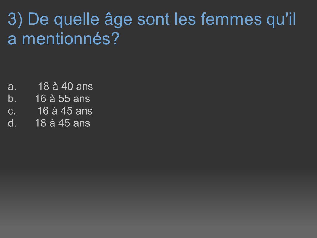3) De quelle âge sont les femmes qu il a mentionnés