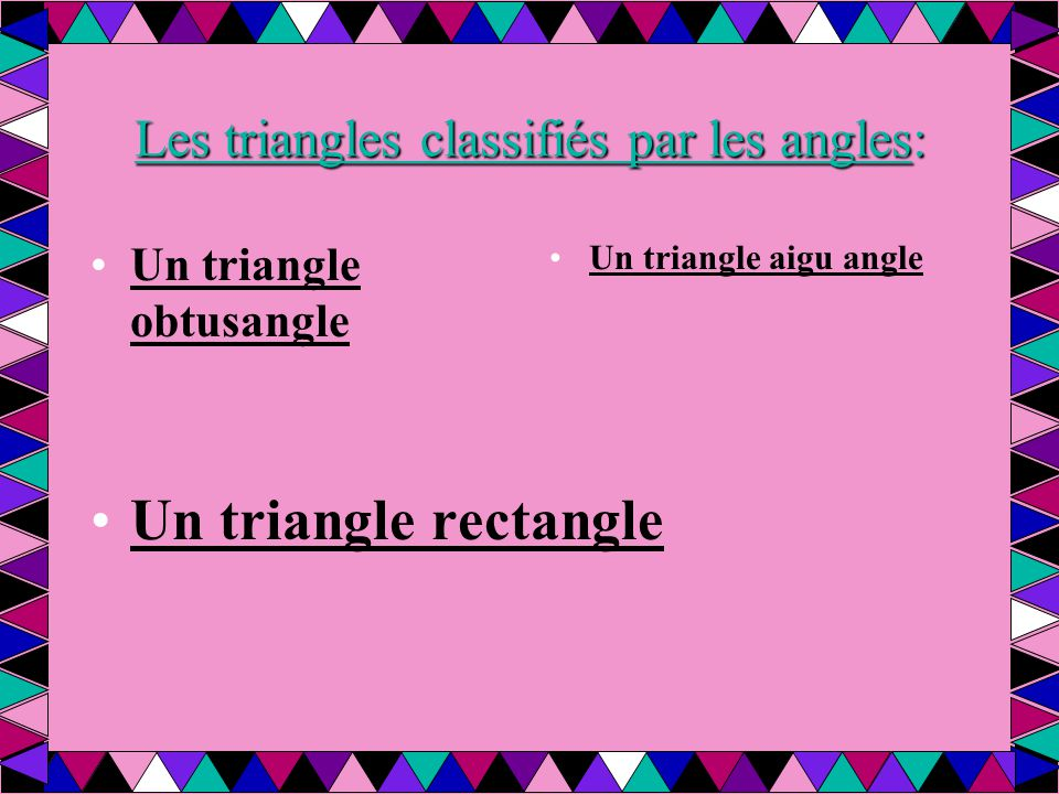 Les triangles classifiés par les angles: