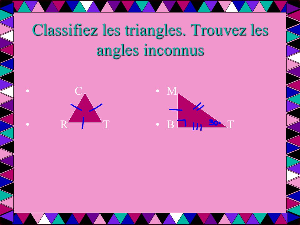 Classifiez les triangles. Trouvez les angles inconnus