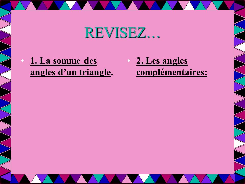 REVISEZ… 1. La somme des angles d'un triangle.