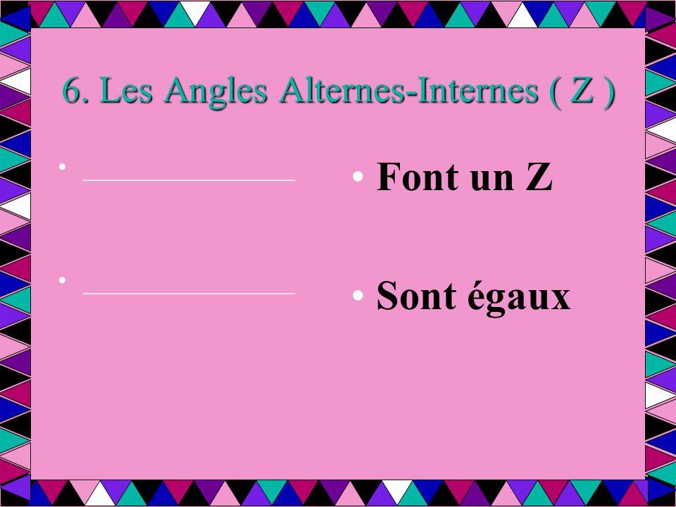 6. Les Angles Alternes-Internes ( Z )