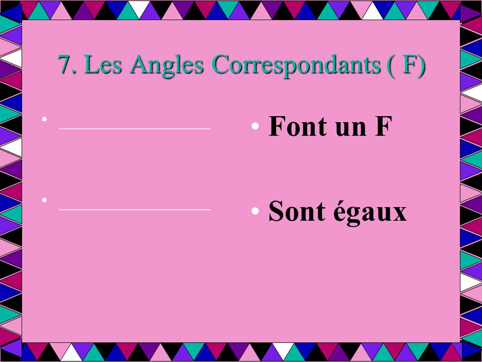 7. Les Angles Correspondants ( F)