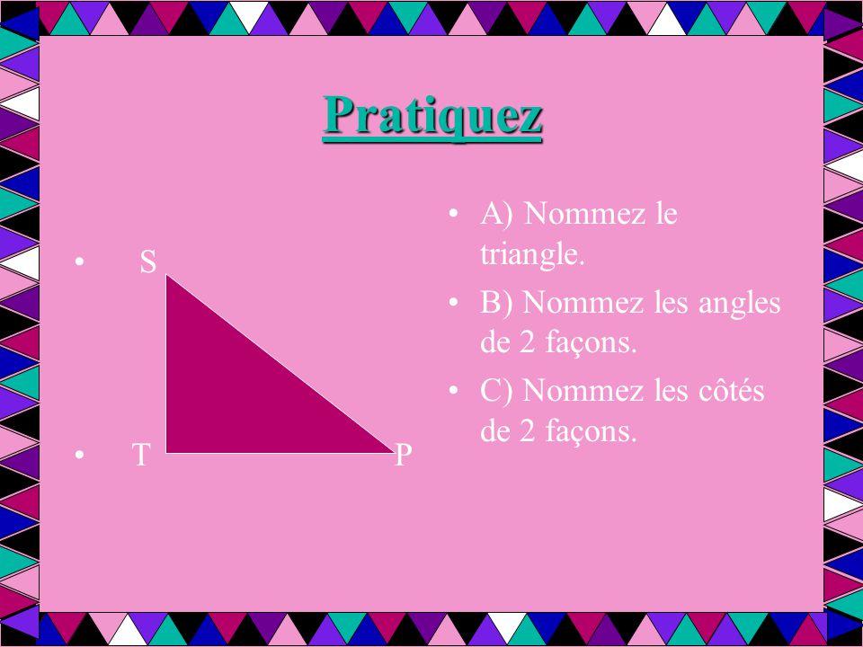 Pratiquez A) Nommez le triangle. S B) Nommez les angles de 2 façons.