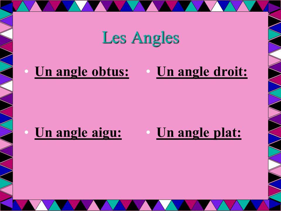 Les Angles Un angle obtus: Un angle aigu: Un angle droit: