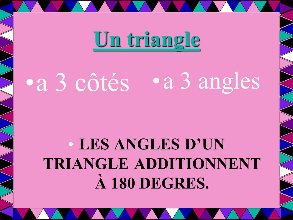 LES ANGLES D'UN TRIANGLE ADDITIONNENT À 180 DEGRES.