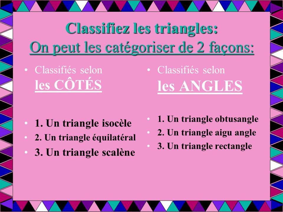 Classifiez les triangles: On peut les catégoriser de 2 façons: