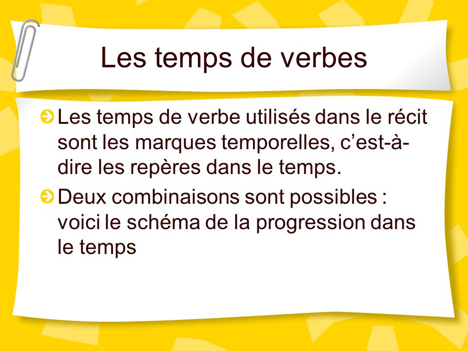 Les temps de verbes Les temps de verbe utilisés dans le récit sont les marques temporelles, c'est-à-dire les repères dans le temps.