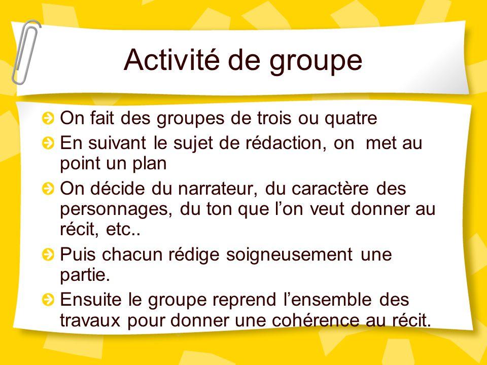 Activité de groupe On fait des groupes de trois ou quatre