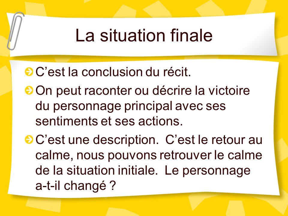 La situation finale C'est la conclusion du récit.