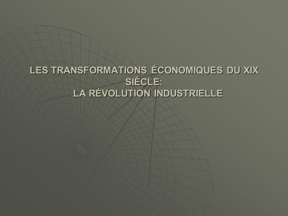 LES TRANSFORMATIONS ÉCONOMIQUES DU XIX SIÈCLE: LA RÉVOLUTION INDUSTRIELLE