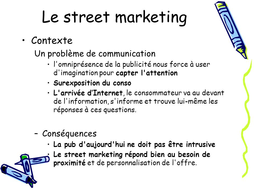 Le street marketing Contexte Un problème de communication Conséquences