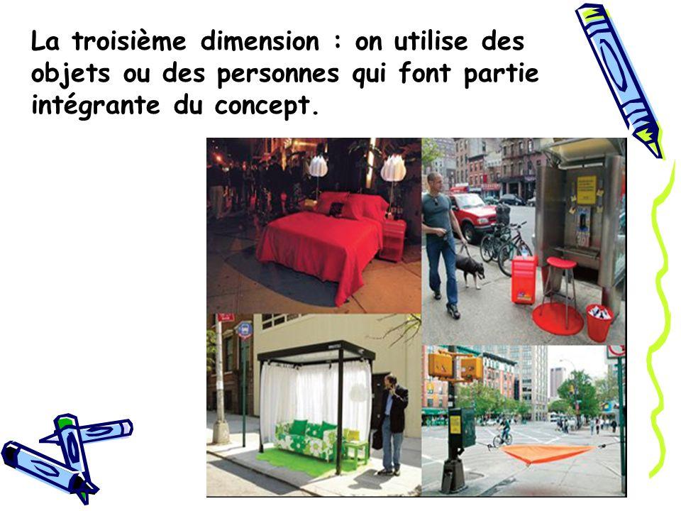 La troisième dimension : on utilise des objets ou des personnes qui font partie intégrante du concept.