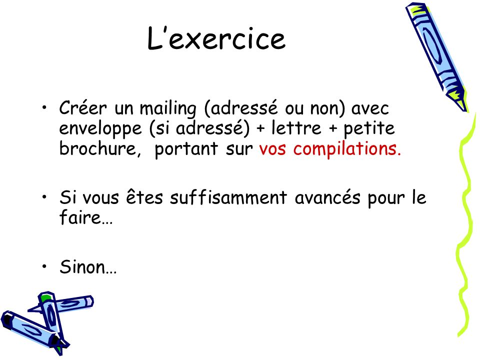 L'exercice Créer un mailing (adressé ou non) avec enveloppe (si adressé) + lettre + petite brochure, portant sur vos compilations.