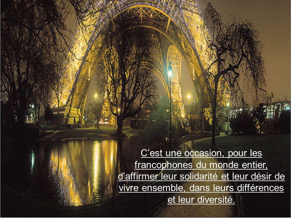 C'est une occasion, pour les francophones du monde entier, d'affirmer leur solidarité et leur désir de vivre ensemble, dans leurs différences et leur diversité.