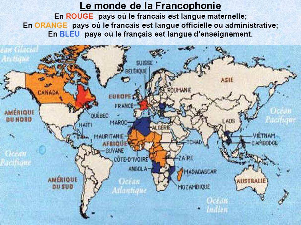 Le monde de la Francophonie En ROUGE: pays où le français est langue maternelle; En ORANGE: pays où le français est langue officielle ou administrative; En BLEU: pays où le français est langue d enseignement.