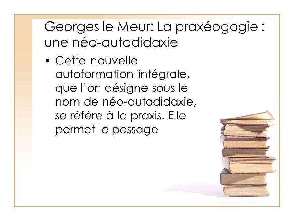 Georges le Meur: La praxéogogie : une néo-autodidaxie