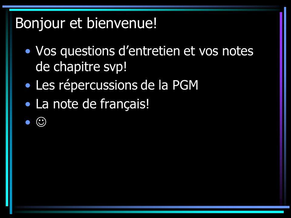 Bonjour et bienvenue! Vos questions d'entretien et vos notes de chapitre svp! Les répercussions de la PGM.