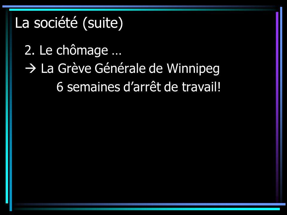 La société (suite) 2. Le chômage …  La Grève Générale de Winnipeg