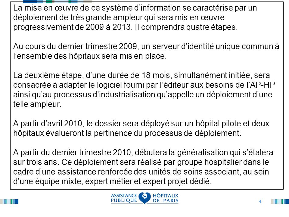 La mise en œuvre de ce système d'information se caractérise par un déploiement de très grande ampleur qui sera mis en œuvre progressivement de 2009 à 2013. Il comprendra quatre étapes.