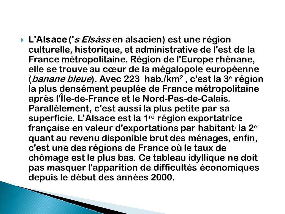 L Alsace ( s Elsàss en alsacien) est une région culturelle, historique, et administrative de l est de la France métropolitaine.