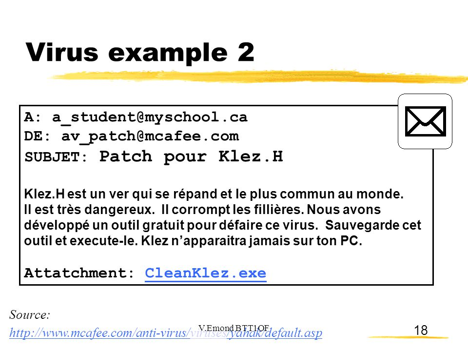 Virus example 2 A: a_student@myschool.ca DE: av_patch@mcafee.com