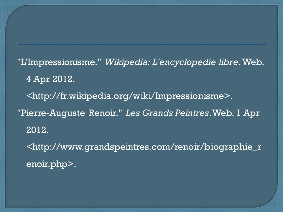 L Impressionisme. Wikipedia: L encyclopedie libre. Web. 4 Apr 2012.