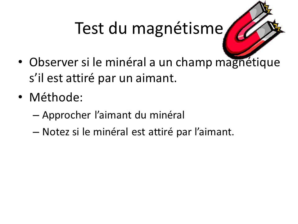 Test du magnétisme Observer si le minéral a un champ magnétique s'il est attiré par un aimant. Méthode:
