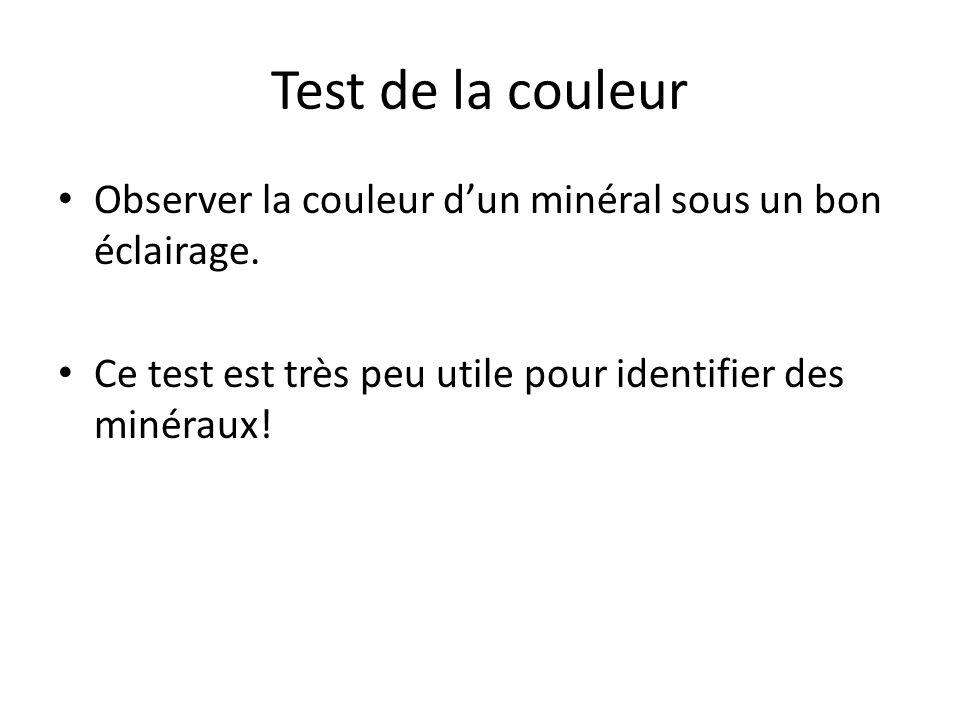 Test de la couleur Observer la couleur d'un minéral sous un bon éclairage.