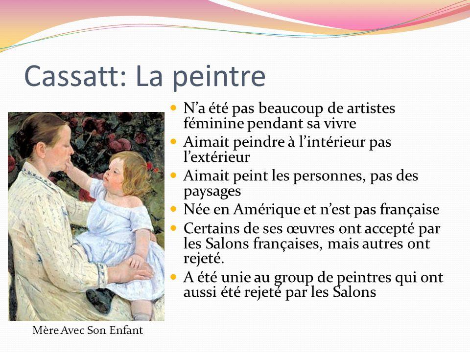 Cassatt: La peintre N'a été pas beaucoup de artistes féminine pendant sa vivre. Aimait peindre à l'intérieur pas l'extérieur.