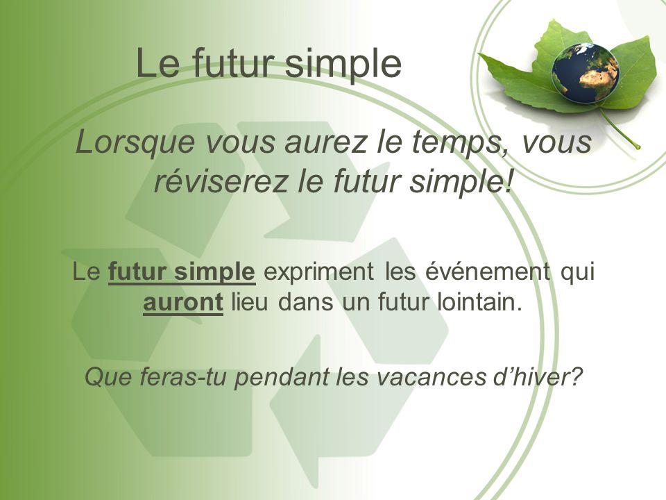 Le futur simple Lorsque vous aurez le temps, vous réviserez le futur simple!