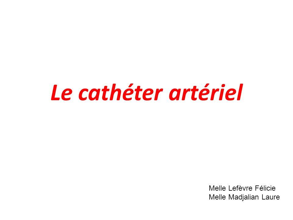 Le cathéter artériel Melle Lefèvre Félicie Melle Madjalian Laure